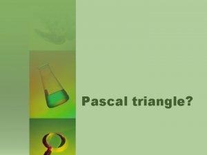 Pascal triangle Blaise Pascal Blaise Pascal was born