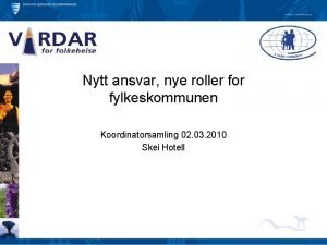 Nytt ansvar nye roller for fylkeskommunen Koordinatorsamling 02