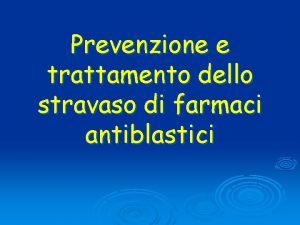Prevenzione e trattamento dello stravaso di farmaci antiblastici