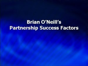 Brian ONeills Partnership Success Factors Brian ONeills Partnership