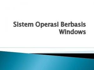 Sistem Operasi Berbasis Windows Pengertian Sistem Operasi Windows