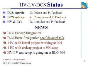 HVLVDCS Status DCS barrel DCS endcap HV LV