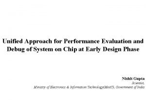 Unified Approach for Performance Evaluation and Debug of