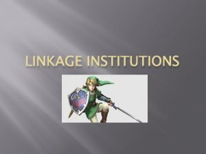 LINKAGE INSTITUTIONS Linkage Institutions Groups that are not