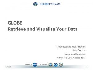 GLOBE Retrieve and Visualize Your Data Three steps
