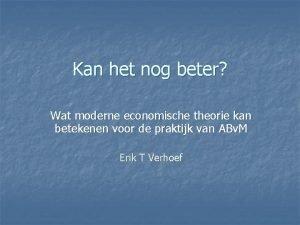 Kan het nog beter Wat moderne economische theorie