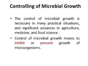 Controlling of Microbial Growth The control of microbial