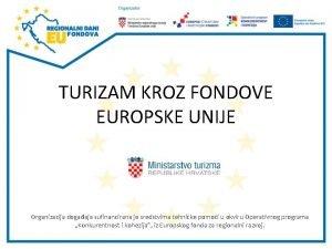 TURIZAM KROZ FONDOVE EUROPSKE UNIJE Organizacija dogaaja sufinancirana