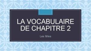 LA VOCABULAIRE DE CHAPITRE 2 C Les ftes