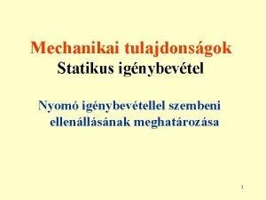 Mechanikai tulajdonsgok Statikus ignybevtel Nyom ignybevtellel szembeni ellenllsnak
