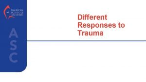 Different Responses to Trauma PRIMARY SECONDARY AND TERTIARY