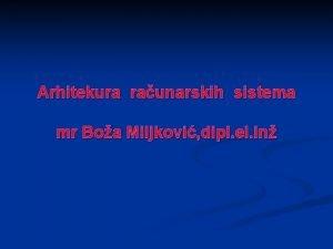 Arhitekura raunarskih sistema mr Boa Miljkovi dipl el