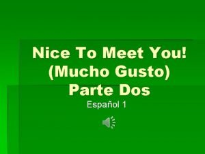 Nice To Meet You Mucho Gusto Parte Dos