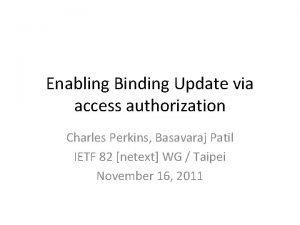 Enabling Binding Update via access authorization Charles Perkins