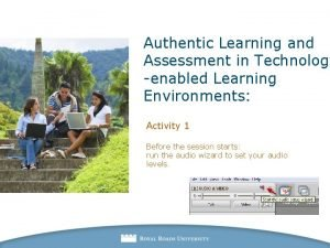 Authentic Learning and Assessment in Technology enabled Learning