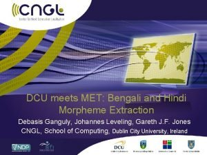 DCU meets MET Bengali and Hindi Morpheme Extraction