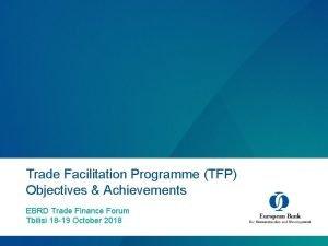 Trade Facilitation Programme TFP Objectives Achievements EBRD Trade