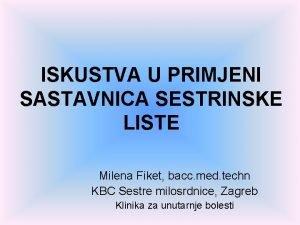 ISKUSTVA U PRIMJENI SASTAVNICA SESTRINSKE LISTE Milena Fiket