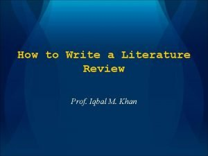 How to Write a Literature Review Prof Iqbal