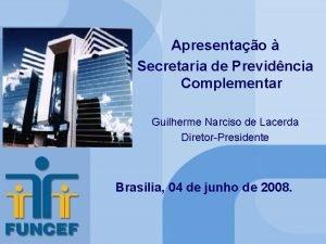Apresentao Secretaria de Previdncia Complementar Apresentao Secretaria de