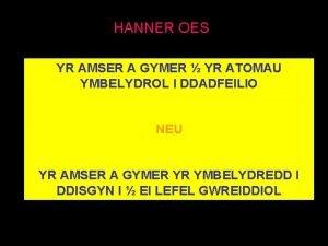 HANNER OES YR AMSER A GYMER YR ATOMAU