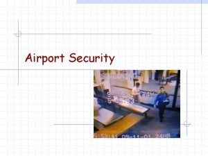 Airport Security Airport Security Outline w Major consideration