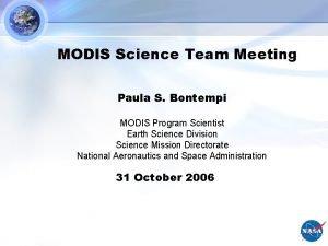 MODIS Science Team Meeting Paula S Bontempi MODIS