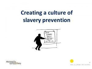 Creating a culture of slavery prevention Slavery proofing