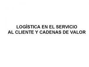 LOGSTICA EN EL SERVICIO AL CLIENTE Y CADENAS
