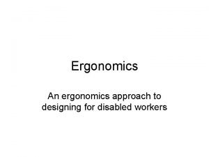 Ergonomics An ergonomics approach to designing for disabled