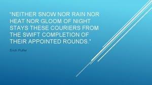 NEITHER SNOW NOR RAIN NOR HEAT NOR GLOOM