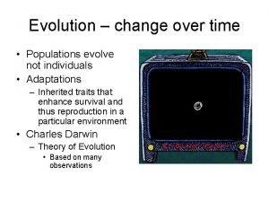 Evolution change over time Populations evolve not individuals
