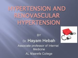 HYPERTENSION AND RENOVASCULAR HYPERTENSION BY Dr Hayam Hebah