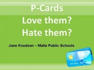 PCards Love them Hate them Jane Knudsen Malta