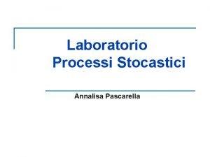 Laboratorio Processi Stocastici Annalisa Pascarella Processi di Poisson