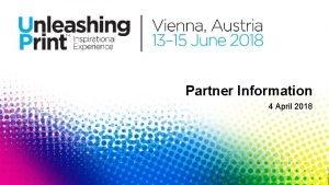 Partner Information 4 April 2018 VENUE Messe Wien