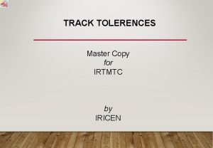 TRACK TOLERENCES Master Copy for IRTMTC by IRICEN