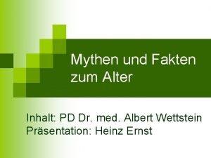 Mythen und Fakten zum Alter Inhalt PD Dr