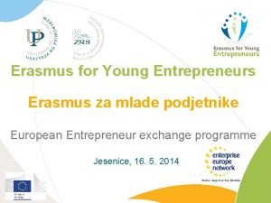 Erasmus for Young Entrepreneurs Erasmus za mlade podjetnike
