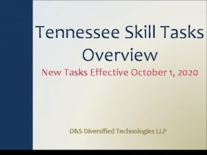Tennessee Skill Tasks Overview New Tasks Effective October