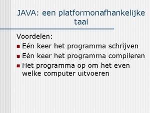 JAVA een platformonafhankelijke taal Voordelen n En keer