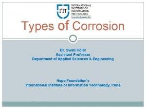 Types of Corrosion Dr Swati Kolet Assistant Professor