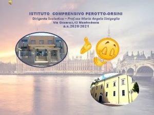 ISTITUTO COMPRENSIVO PEROTTOORSINI Dirigente Scolastico Prof ssa Maria