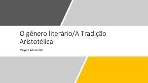 O gnero literrioA Tradio Aristotlica Mayara Adamante A