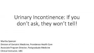 Urinary Incontinence If you dont ask they wont