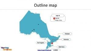 Outline map Legend Capital Major cities Ottawa Toronto