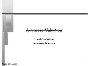 Advanced Valuation Aswath Damodaran www damodaran com Aswath