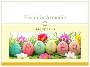 Easter in Armenia PRESENTATION Easter Easter or Zatik