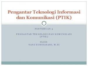 Pengantar Teknologi Informasi dan Komunikasi PTIK PERTEMUAN 4