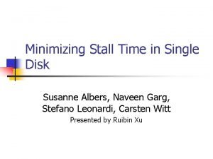 Minimizing Stall Time in Single Disk Susanne Albers